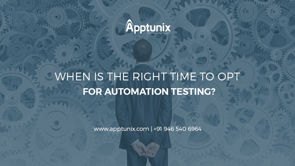 When Is The Right Time To Opt For Automation Testing?